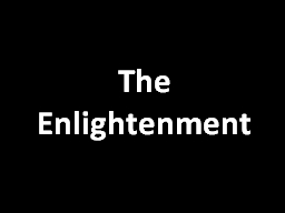 The Enlightenment What was the Enlightenment?