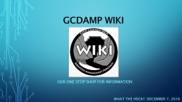 GCDAMP Wiki Our one stop shop for information