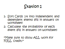 Station 1  Sort Cards 1-4 into independent and dependent events (fill in answers on worksheet)