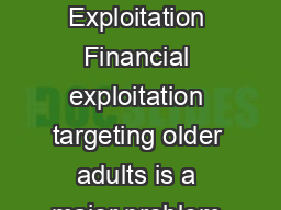 ROTECT OUR OCKETBOOK Tips to Avoid Financial Exploitation Financial exploitation targeting older adults is a major problem that is growing across the United States