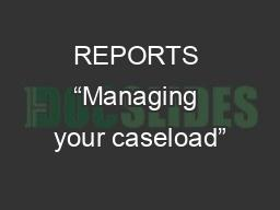 "REPORTS ""Managing your caseload"""