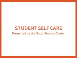 student self care Presented by the Gator Success Center