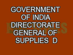 GOVERNMENT OF INDIA DIRECTORATE GENERAL OF SUPPLIES  D PowerPoint PPT Presentation
