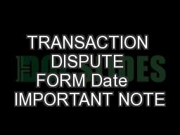 TRANSACTION DISPUTE FORM Date   IMPORTANT NOTE