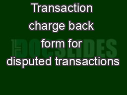 Transaction charge back form for disputed transactions