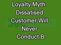 Loyalty Myth  Dissatised Customer Will Never Conduct B