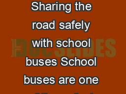 Back to School Safety tips for motorists Sharing the road safely with school buses School buses are one of the safest forms of transportation on the road today