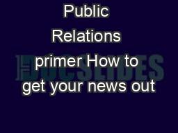 Public Relations primer How to get your news out
