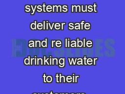 Questions  Answers Public water systems must deliver safe and re liable drinking water to their customers  hours a day  days a year