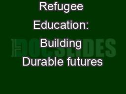 Refugee Education: Building Durable futures