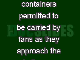 In accordance with NFL Security Guidelines the only bags packages or containers permitted to be carried by fans as they approach the stadium are the following BAG POLICY Thank you for your patience co