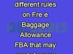 PRS BAGGAGE CONDITIONS EFFECTIVE AUG We understand that there are different rules on Fre e Baggage Allowance FBA that may apply to your jo urney and they have become increasingly complex in recent yea