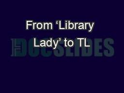 From 'Library Lady' to TL