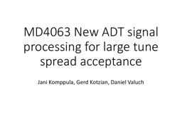 MD4063  New ADT signal processing for large tune spread acceptance