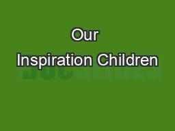 Our Inspiration Children
