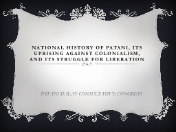 NATIONAL  historY OF Patani, ITS UPRISING against colonialism, and ITS STRUGGLE FOR LIBERATION