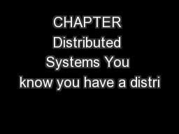 CHAPTER Distributed Systems You know you have a distri