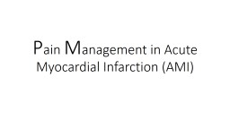P ain  M anagement  in Acute Myocardial Infarction (AMI)