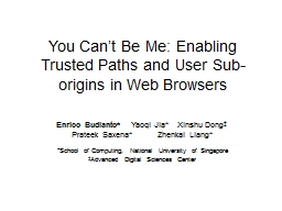 You Can't Be Me: Enabling Trusted Paths and User Sub-origins in Web Browsers