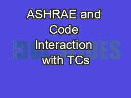 ASHRAE and Code Interaction with TCs