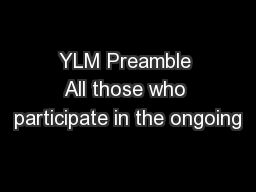 YLM Preamble All those who participate in the ongoing PowerPoint PPT Presentation