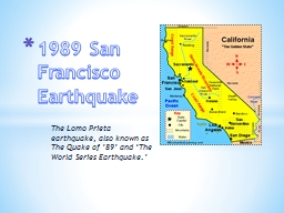 The  Lomo   Prieta  earthquake, also known as The Quake of '89' and 'The World