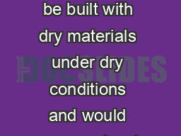 Wall Design deally building assemblies would always be built with dry materials under dry conditions and would never get wet from imperfect design poor workmanship or occupants