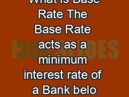 What is Base Rate The Base Rate acts as a minimum interest rate of a Bank belo