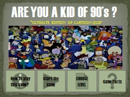 ARE YOU A KID OF 90's ?