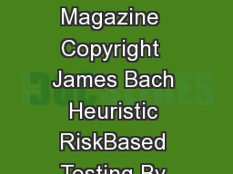 First published in Software Testing and Quality Engineering Magazine  Copyright  James Bach Heuristic RiskBased Testing By James Bach This is riskbased testing