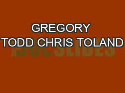 GREGORY TODD CHRIS TOLAND