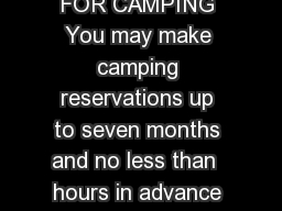 RESERVATIONS FOR CAMPING You may make camping reservations up to seven months and no less than  hours in advance by calling   TTY