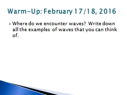 Where do we encounter waves?  Write down all the examples of waves that you can think of.