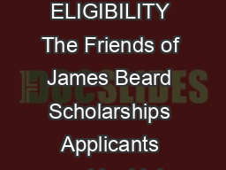 The James Beard Foundation Scholarship Program Program Guidelines ELIGIBILITY The Friends of James Beard Scholarships Applicants must be high school seniors or graduates who plan to enroll or who are