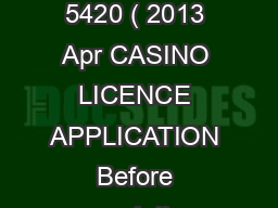 UNRESTRICTED FORM REG/GAM 5420 ( 2013 Apr CASINO LICENCE APPLICATION Before completing the attached licence application
