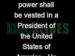 """""""The executive power shall be vested in a President of the United States of America.  He shall ho"""