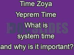 Time Zoya Yeprem Time What is system time and why is it important?