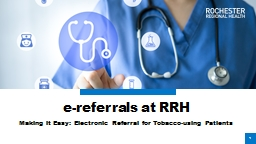 1 e-referrals at RRH Making it Easy: Electronic Referral for Tobacco-using Patients