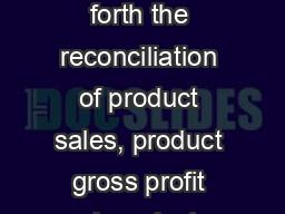 The table below sets forth the reconciliation of product sales, product gross profit and product gr