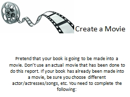 Create a Movie Pretend that your book is going to be made into a movie. Don't use an actual movie