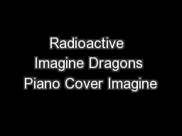 Radioactive  Imagine Dragons Piano Cover Imagine PDF document - DocSlides