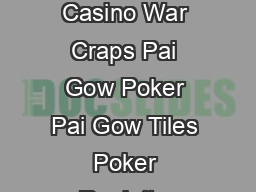 Baccarat Blackjack Casino War Craps Pai Gow Poker Pai Gow Tiles Poker Roulette & Big Six Sic Bo Slots Spanish 21 OTHER E PDF document - DocSlides