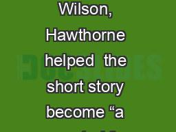 """According to Wilson, Hawthorne helped  the short story become """"a respected form"""