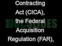 Competition in Contracting Act (CICA), the Federal Acquisition Regulation (FAR),