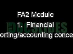 FA2 Module 1.  Financial reporting/accounting concepts