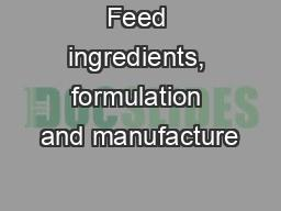 Feed ingredients, formulation and manufacture