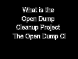 What is the Open Dump Cleanup Project The Open Dump Cl