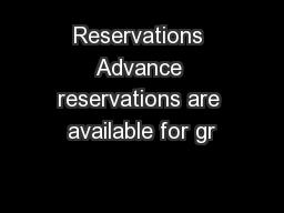 Reservations Advance reservations are available for gr