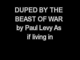 DUPED BY THE BEAST OF WAR by Paul Levy As if living in