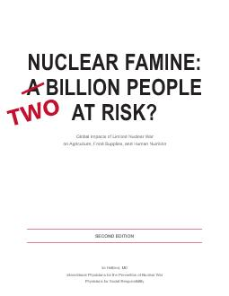 Ira Helfand MD International Physicians for the Prevention of Nuclear War Physicians for Social Responsibility NUCLEAR FAMINE A BILLION PEOPLE AT RISK Global Impacts of Limited Nuclear War on Agricult